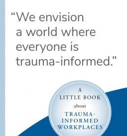 A Little Book about Trauma-Informed Workplaces Image cover